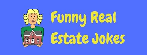 If you're looking for real estate jokes, then this collection is sure to bring you closure!