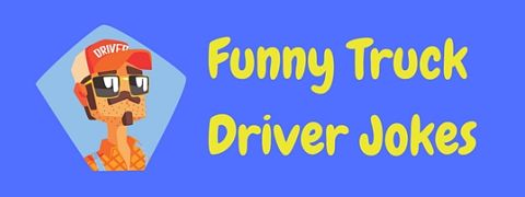 Our collection of funny truck driver jokes.
