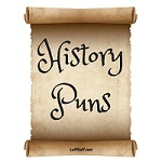 A selection of so-bad-they're-funny history puns