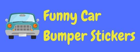 A collection of really funny bumper stickers for cars