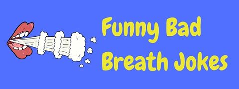 Bad breath jokes tend to stink! But not these ones – we've collected together the best we could find just for you.