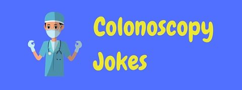 A collection of funny colonoscopy jokes