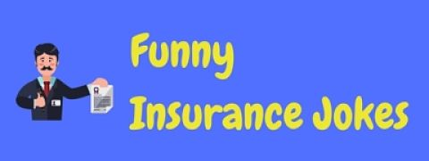 A collection of funny insurance jokes and insurance one liners