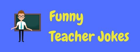 A big collection of funny teacher jokes, puns and humor