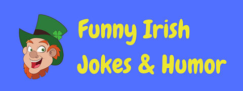 We're not taking the Mick - these really are the best Irish jokes around. You'll be Dublin over with laughter!