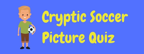 Tease your brain with this fantastic cryptic soccer picture quiz!