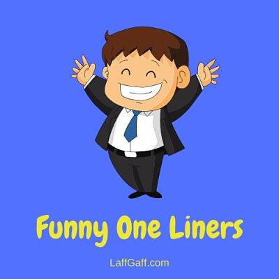 A collection of hilariously funny one liners!