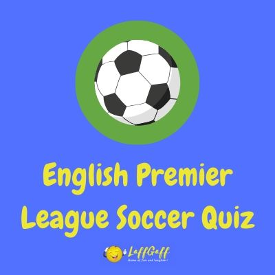 Featured image for a page featuring a great free English Premier League soccer quiz.
