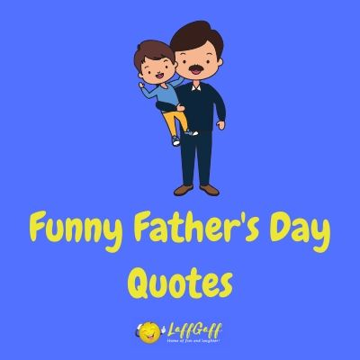 Featured image for a page of funny Father's Day quotes to help celebrate his special day with humor.