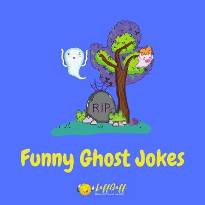 60 Scary Funny Ghost Jokes Puns For Halloween Laffgaff