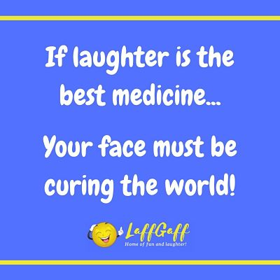 Funny comeback - if laughter is the best medicine.