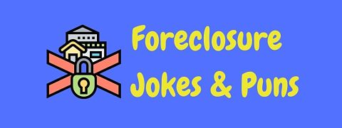 Header image for a page of funny foreclosure jokes and puns.