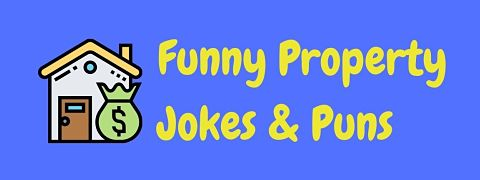 Header image for a page of funny property jokes and puns.