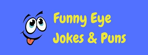 Header image for a page of funny eye jokes and puns.