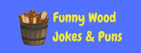 Header image for a page of funny wood jokes and puns.