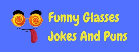 Header image for a page of funny glasses jokes and puns.
