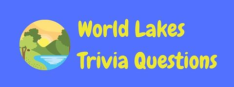 Header image for a page of lake trivia questions and answers.