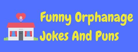 Header image for a page of funny orphanage jokes and puns.