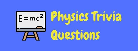Header image for a page of physics trivia questions and answers.