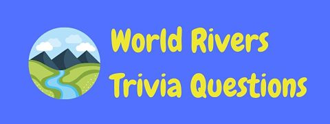 Header image for a page of world rivers trivia questions and answers.